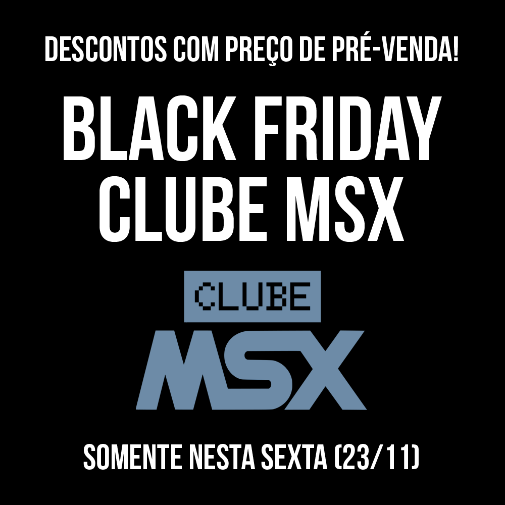 Black Friday Clube MSX | Revista Clube MSX